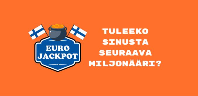 Tuleeko sinusta seuraava EuroJackpot miljonääri?!