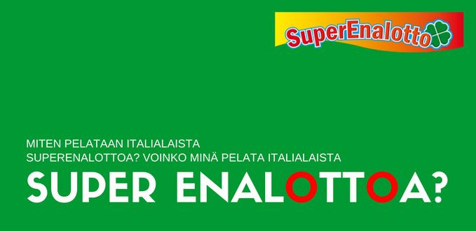 Miten pelataan italialaista Superenalottoa? Voinko minä pelata italialaista Super Enalottoa?